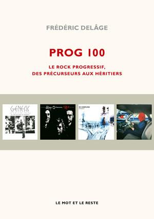 Prog 100 - Frédéric Delâge. Le Rock progressif, des précurseurs aux héritiers