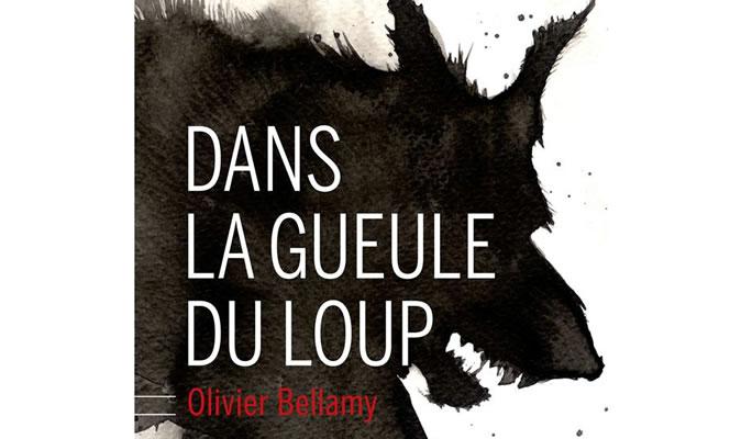 Dans la gueule du loup - Olivier Bellamy