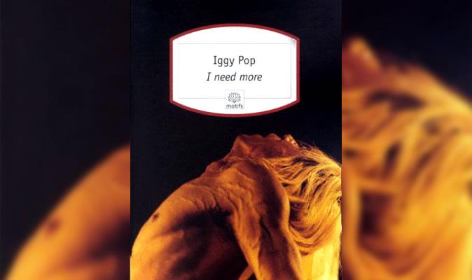 I need more - Iggy Pop