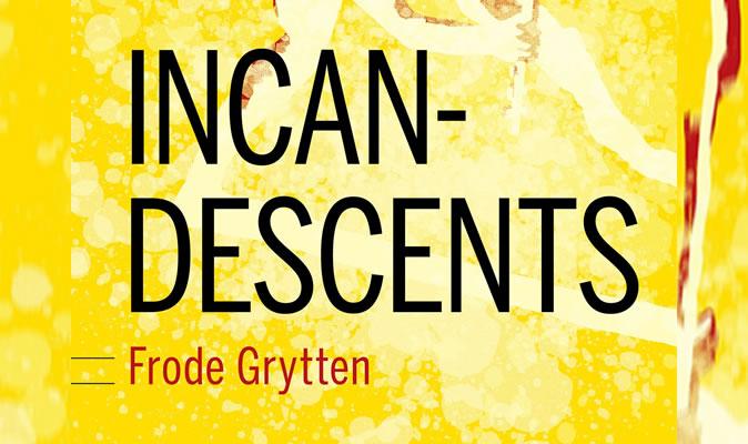 Incandescents - Frode Grytten
